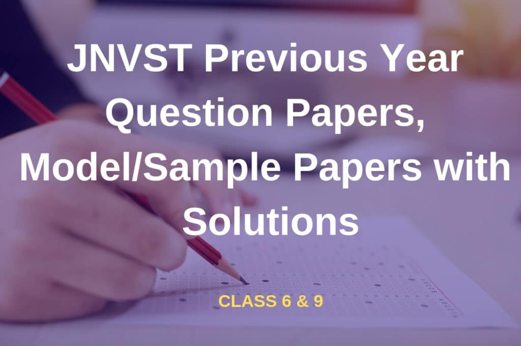 JNVST Previous Year Question Papers with Solutions | Class 6 & 9
