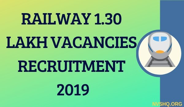 RAILWAY 1.30 LAKH VACANCIES RECRUITMENT 2019