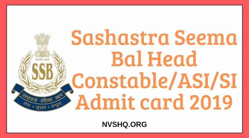 SSB Admit Card 2019: SSB Head Constable/ASI/SI Ministerial