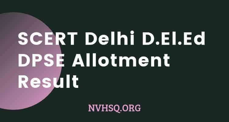 SCERT Delhi D.El.Ed DPSE Allotment Result