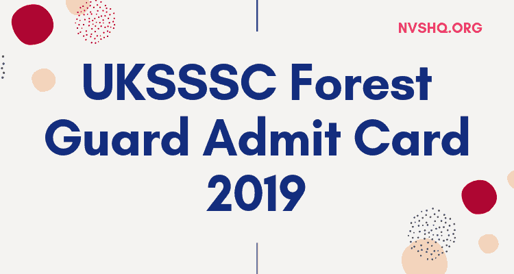 UKSSSC Forest Guard Admit Card 2019