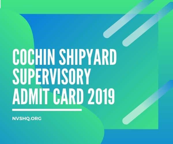Cochin Shipyard Supervisory Admit Card 2019