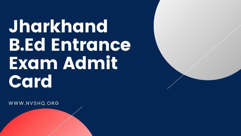 Jharkhand B.Ed Entrance Exam Admit Card