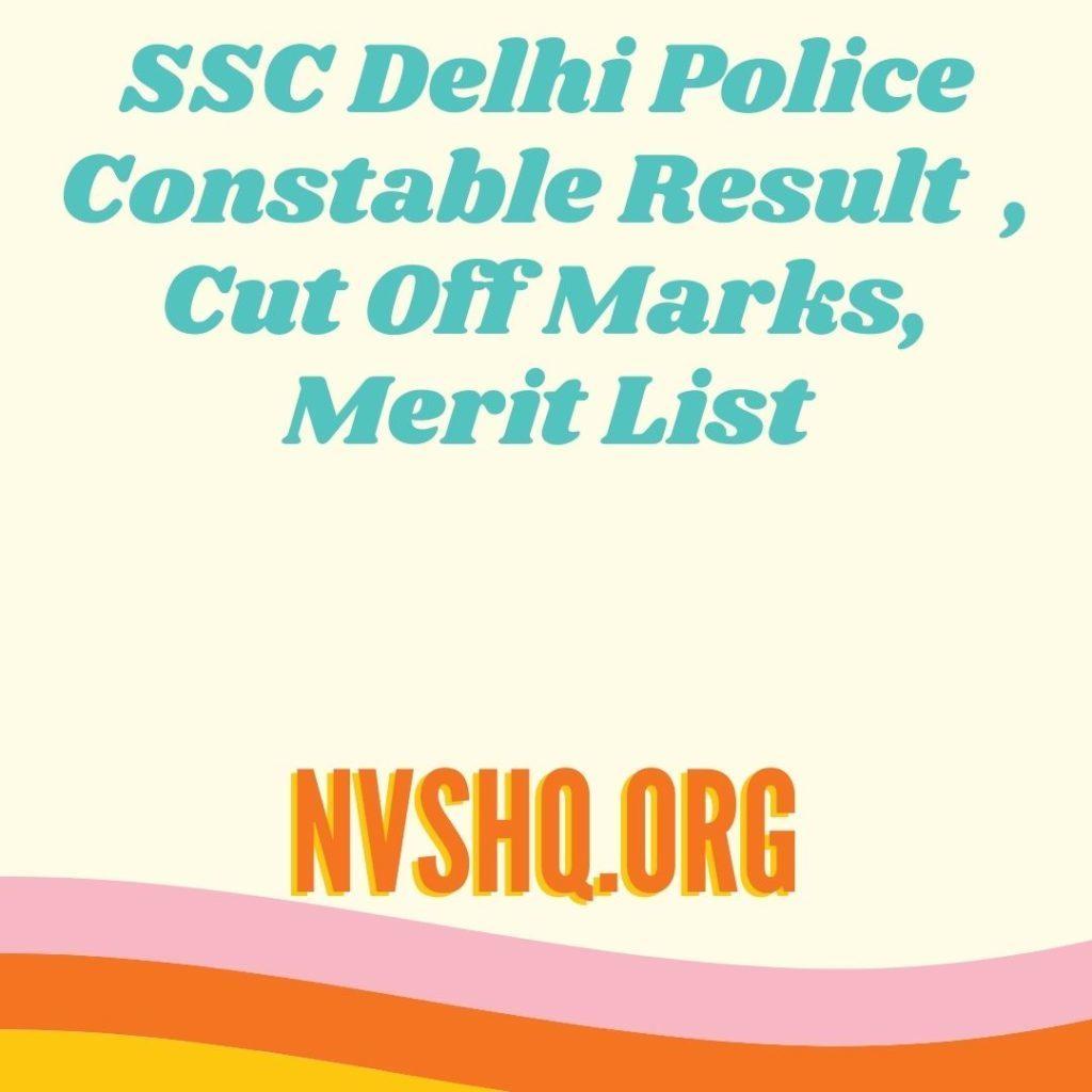 SSC Delhi Police Constable Result 2021 Delhi Police Constable Cut Off Marks, Merit List